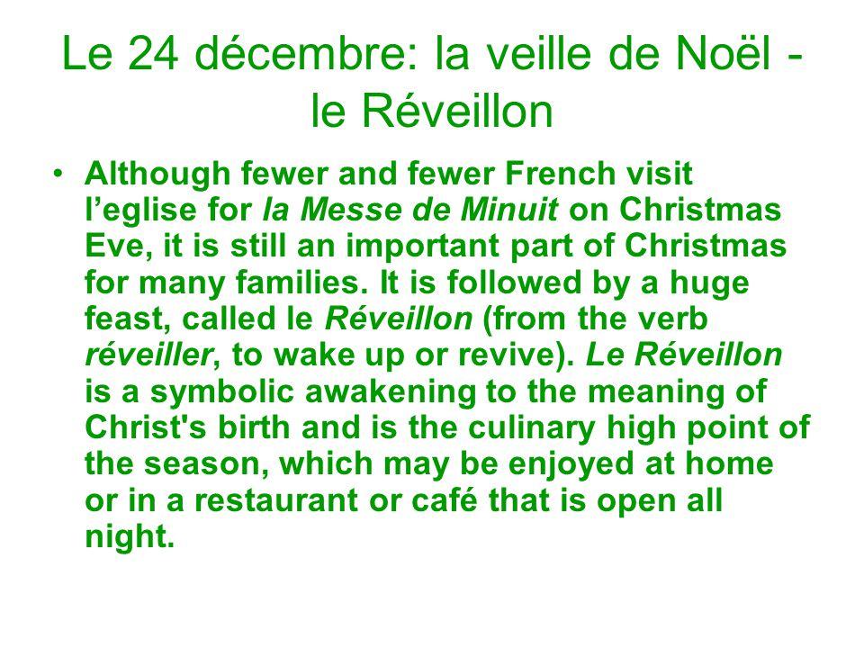 Le 24 décembre: la veille de Noël - le Réveillon Although fewer and fewer French visit l'eglise for la Messe de Minuit on Christmas Eve, it is still an important part of Christmas for many families.