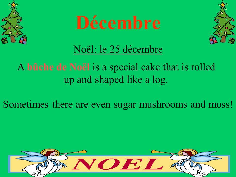 Décembre Noël: le 25 décembre A bûche de Noël is a special cake that is rolled up and shaped like a log.