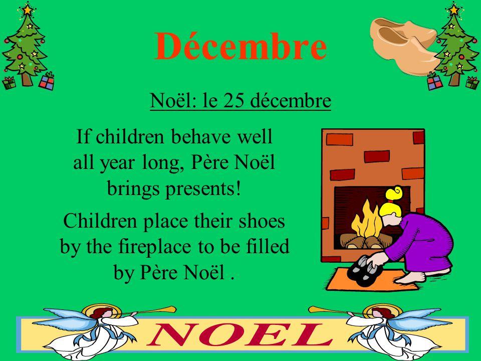 Décembre Noël: le 25 décembre If children behave well all year long, Père Noël brings presents.