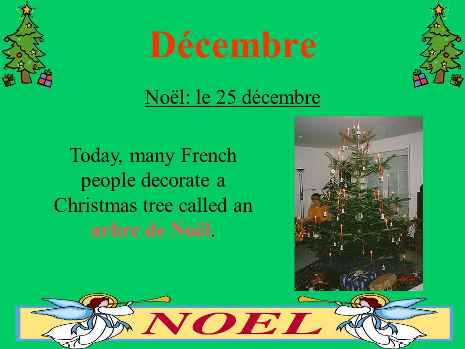Décembre Noël: le 25 décembre Today, many French people decorate a Christmas tree called an arbre de Noël.