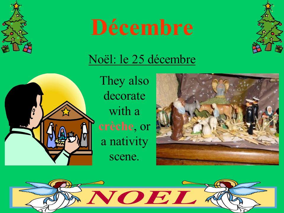 Décembre Noël: le 25 décembre They also decorate with a crèche, or a nativity scene.