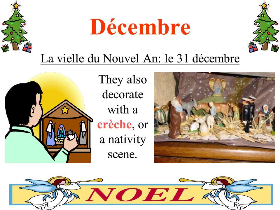 Décembre La vielle du Nouvel An: le 31 décembre They also decorate with a crèche, or a nativity scene.