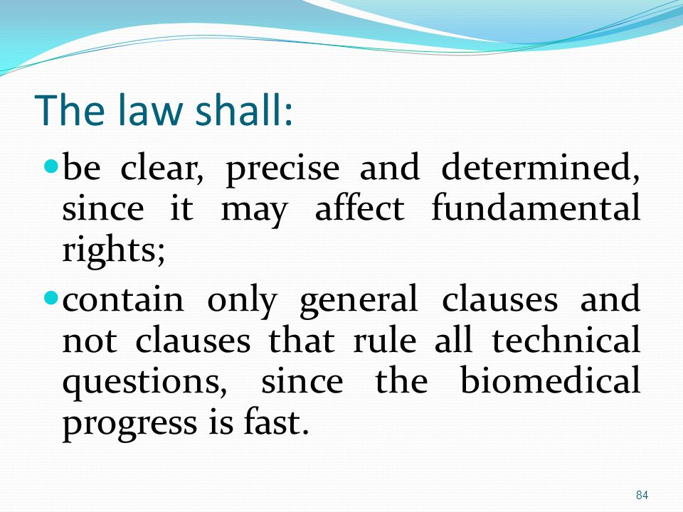 The law shall: be clear, precise and determined, since it may affect fundamental rights; contain only general clauses and not clauses that rule all technical questions, since the biomedical progress is fast.
