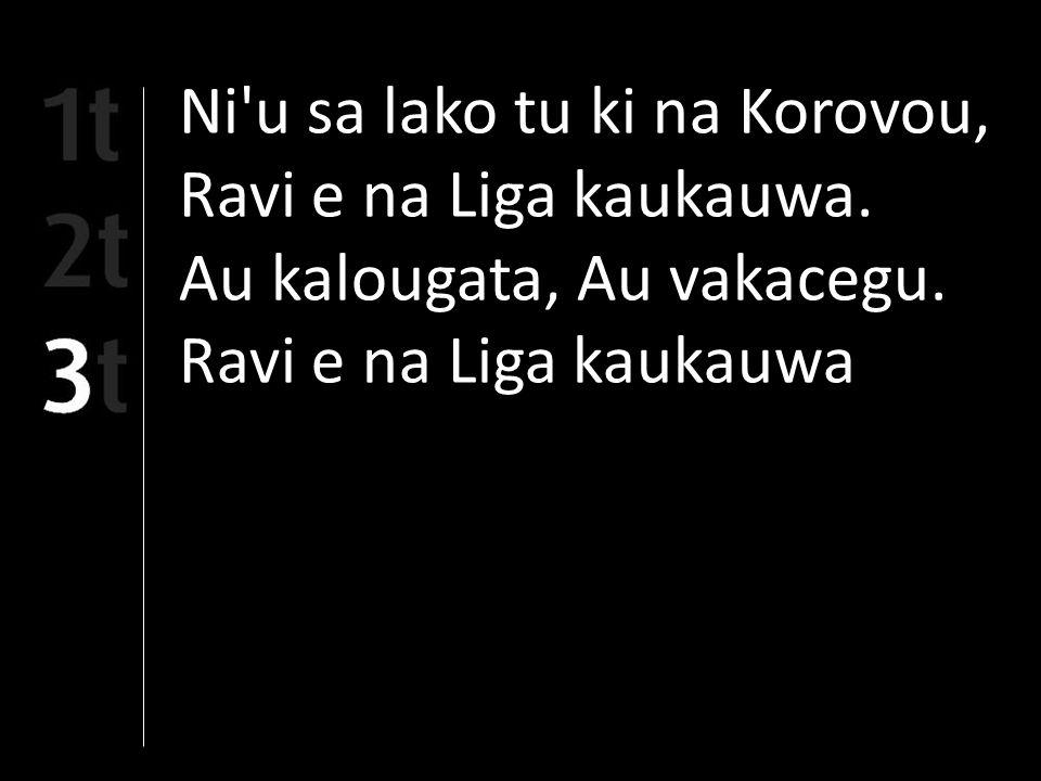 Ni u sa lako tu ki na Korovou, Ravi e na Liga kaukauwa.