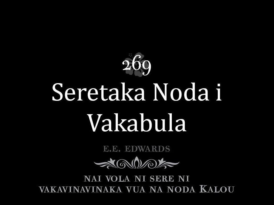Seretaki Jisu noda i Vakabula, Kacivaka na Nona loloma, Agilose era dokai Koya sara, Uasivi na Yacana dina, Dautuberi ira Nona tamata, Keveti ira ena veisiga.