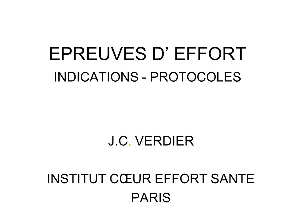 EPREUVES D' EFFORT INDICATIONS - PROTOCOLES J.C. VERDIER INSTITUT CŒUR EFFORT SANTE PARIS