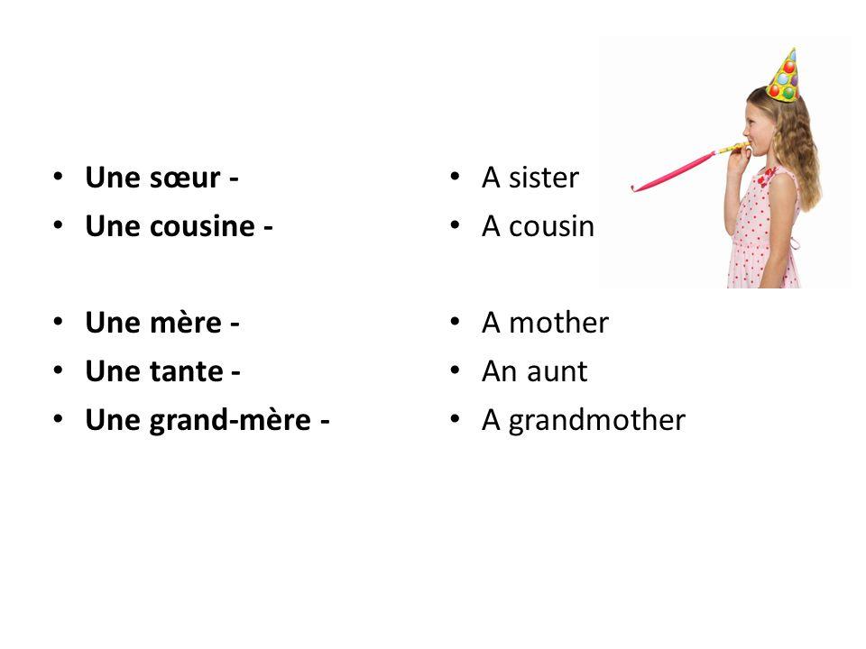 Une sœur - Une cousine - Une mère - Une tante - Une grand-mère - A sister A cousin A mother An aunt A grandmother