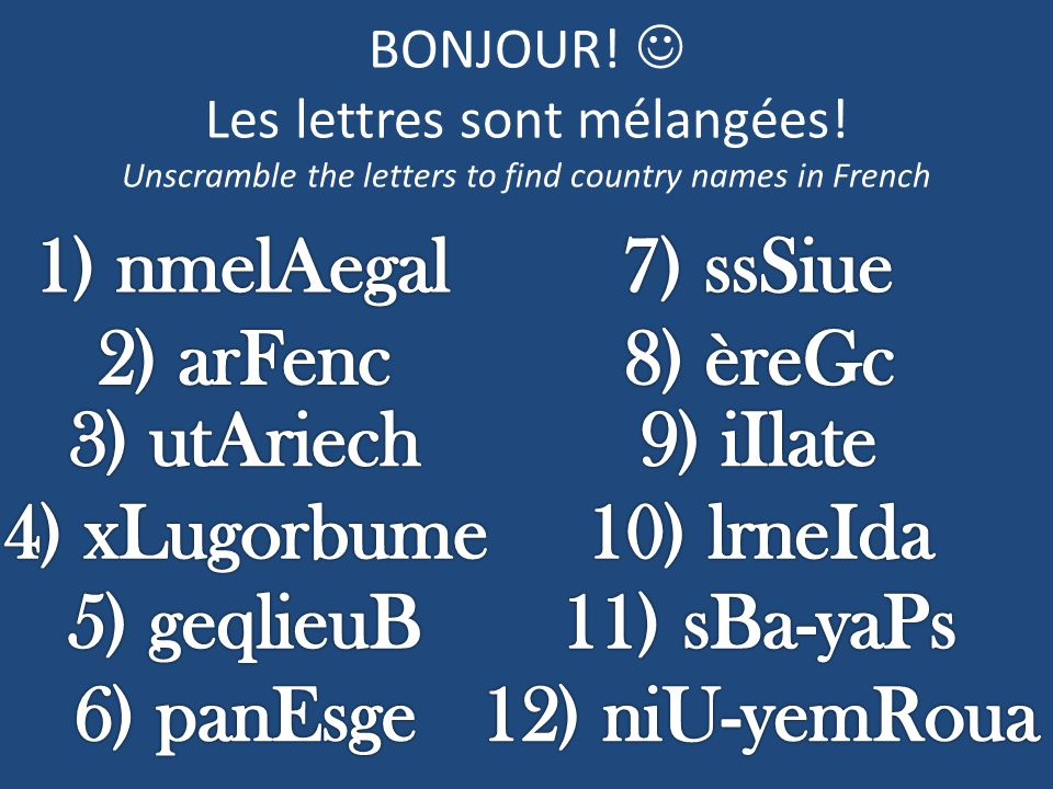 BONJOUR! Les lettres sont mélangées! Unscramble the letters to find country names in French