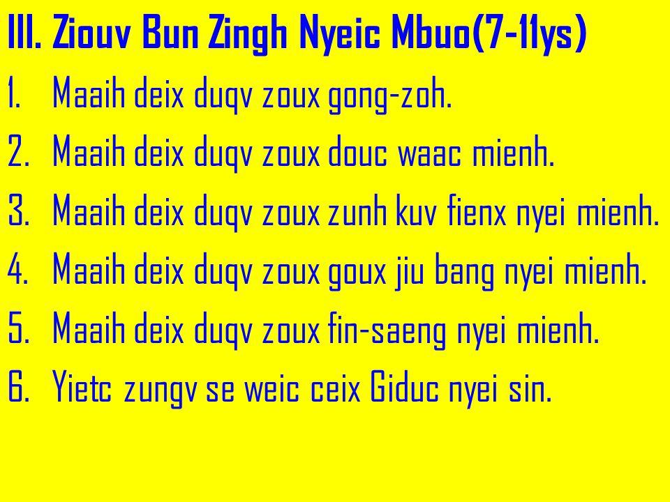 III. Ziouv Bun Zingh Nyeic Mbuo(7-11ys) 1.Maaih deix duqv zoux gong-zoh. 2.Maaih deix duqv zoux douc waac mienh. 3.Maaih deix duqv zoux zunh kuv fienx