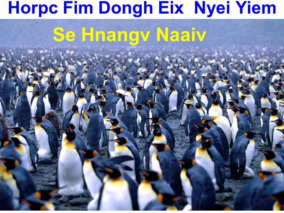 Horpc Fim Dongh Eix Nyei Yiem Se Hnangv Naaiv