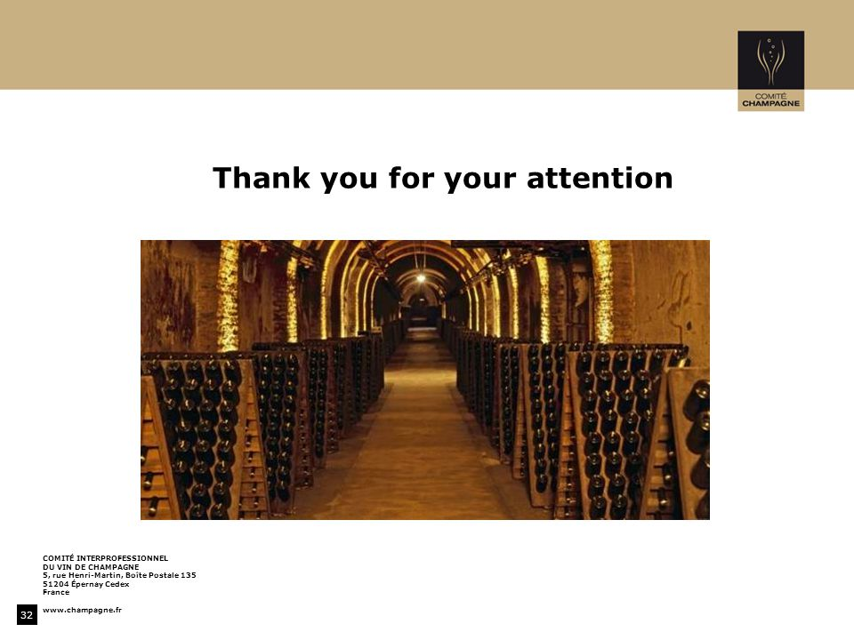 32 Thank you for your attention COMITÉ INTERPROFESSIONNEL DU VIN DE CHAMPAGNE 5, rue Henri-Martin, Boîte Postale 135 51204 Épernay Cedex France www.champagne.fr