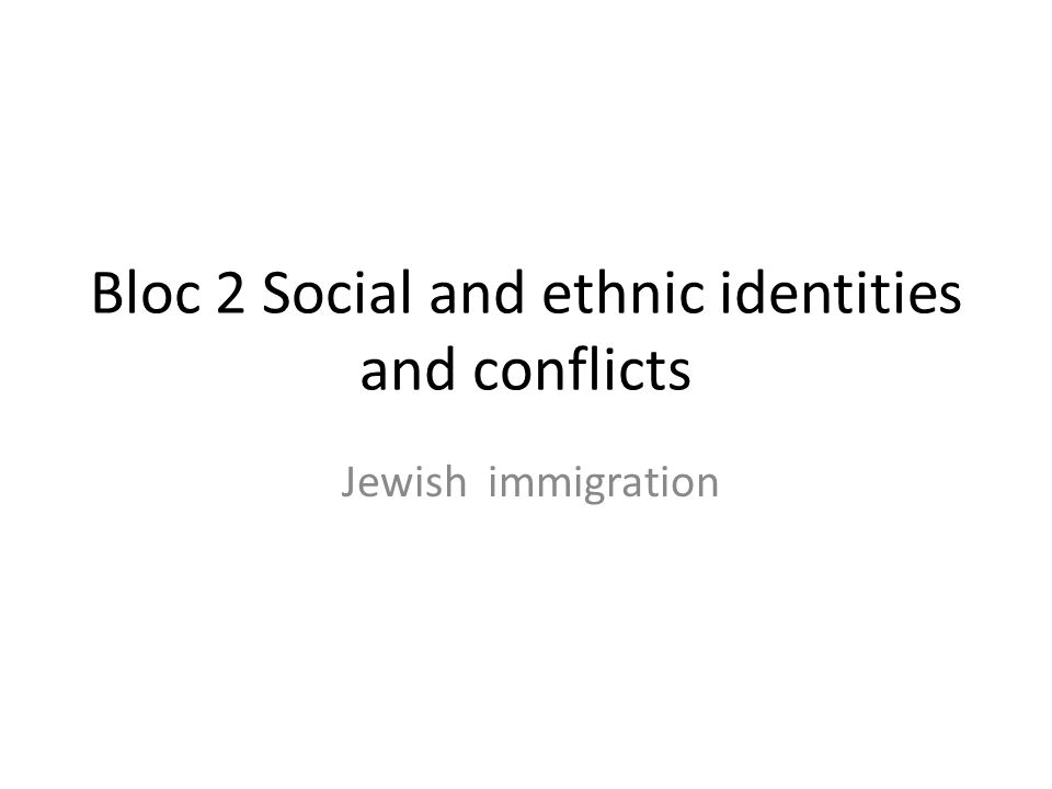 Bloc 2 Social and ethnic identities and conflicts Jewish immigration
