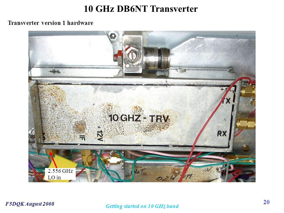 20 F5DQK August 2008 Getting started on 10 GHz band 2.556 GHz LO in 10 GHz DB6NT Transverter Transverter version 1 hardware