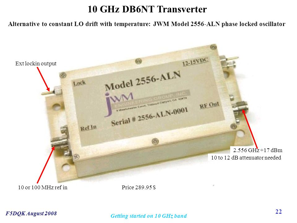 22 F5DQK August 2008 Getting started on 10 GHz band 10 GHz DB6NT Transverter Alternative to constant LO drift with temperature: JWM Model 2556-ALN pha