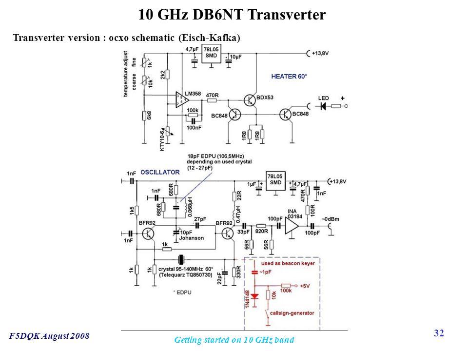 32 F5DQK August 2008 Getting started on 10 GHz band 10 GHz DB6NT Transverter Transverter version : ocxo schematic (Eisch-Kafka)