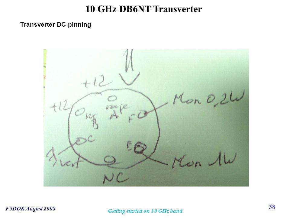 38 F5DQK August 2008 Getting started on 10 GHz band 10 GHz DB6NT Transverter Transverter DC pinning