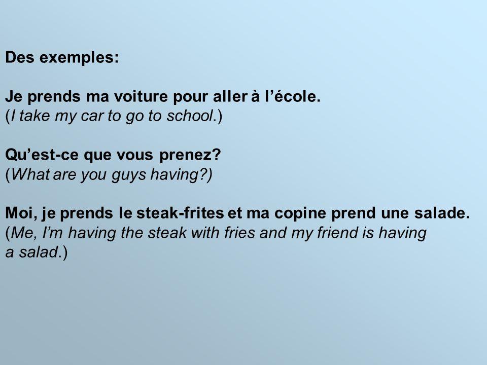 Des exemples: Je prends ma voiture pour aller à l'école.