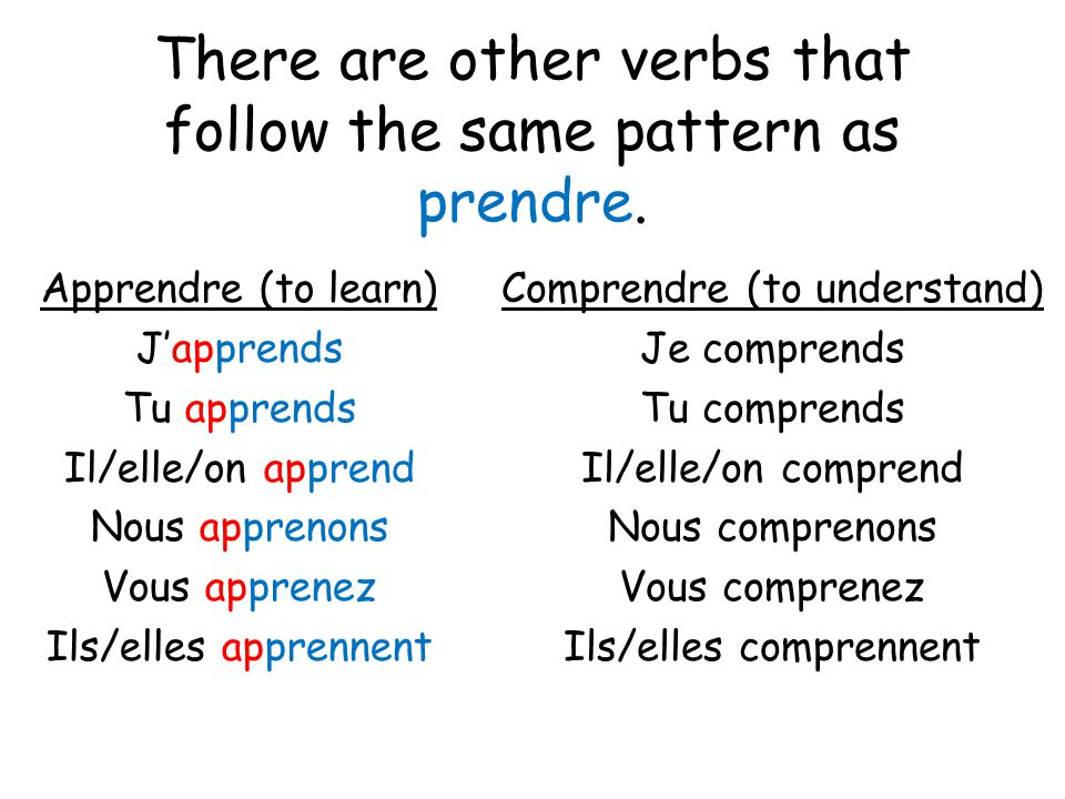 There are other verbs that follow the same pattern as prendre.