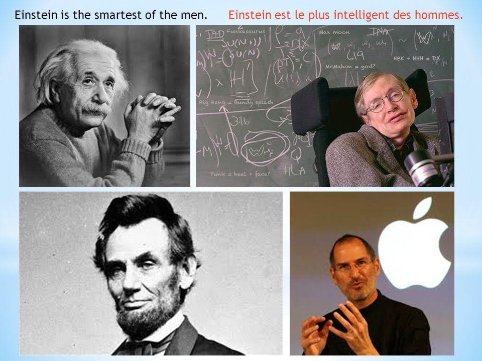 Einstein is the smartest of the men.Einstein est le plus intelligent des hommes.