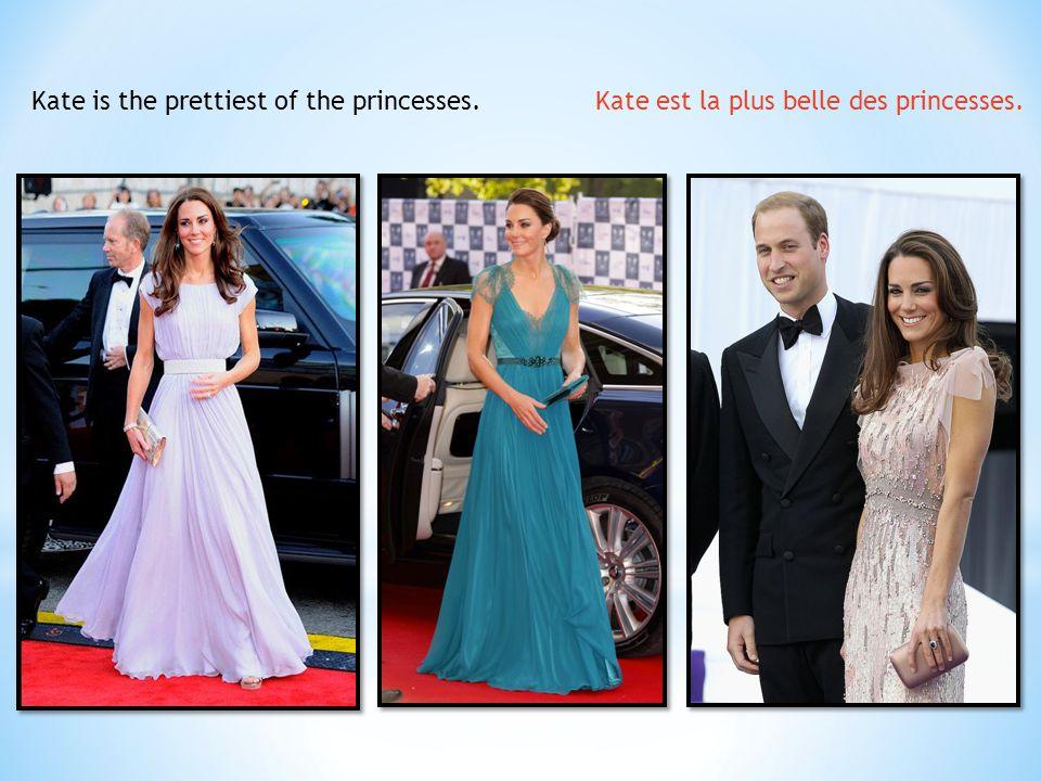 Kate is the prettiest of the princesses. Kate est la plus belle des princesses.