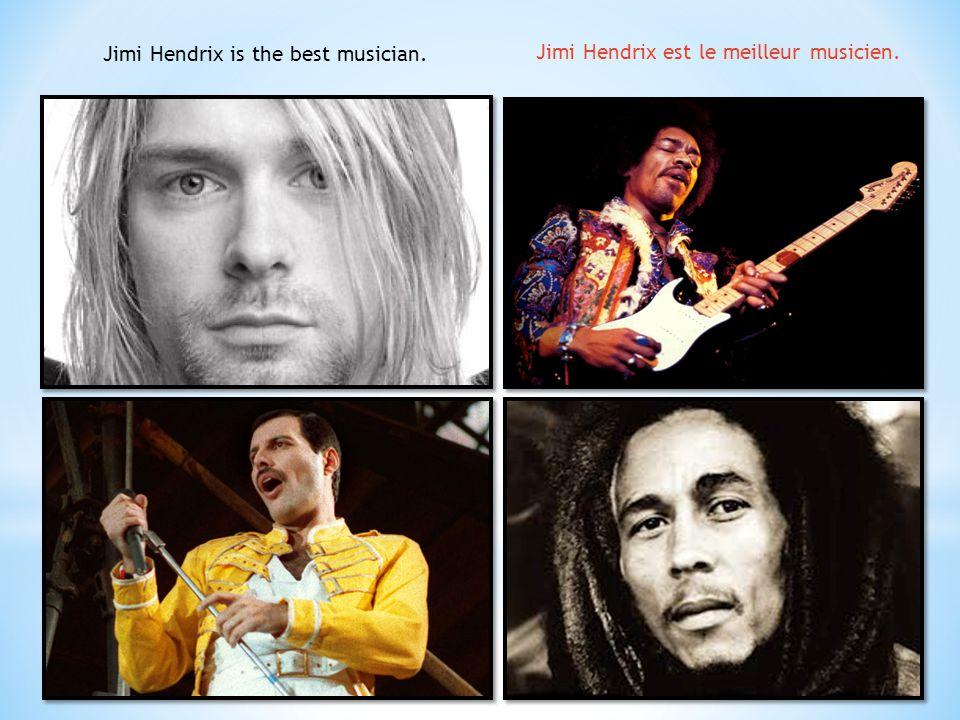 Jimi Hendrix is the best musician. Jimi Hendrix est le meilleur musicien.