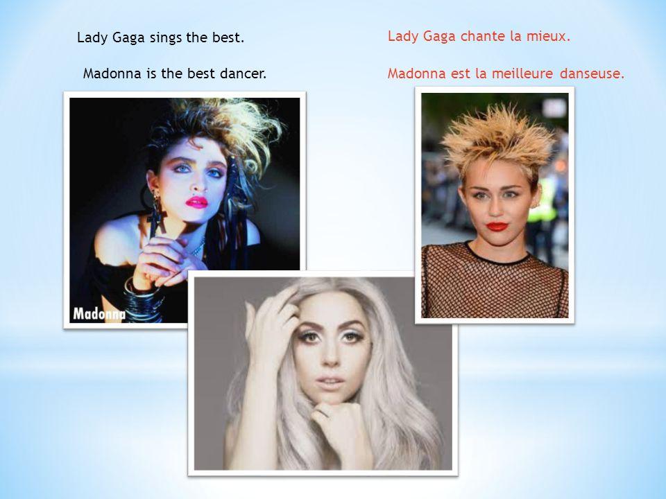 Lady Gaga sings the best. Lady Gaga chante la mieux.