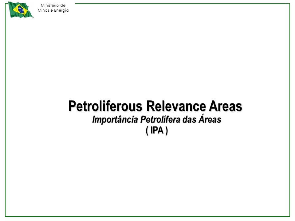 Ministério de Minas e Energia Petroliferous Relevance Areas Importância Petrolífera das Áreas ( IPA )