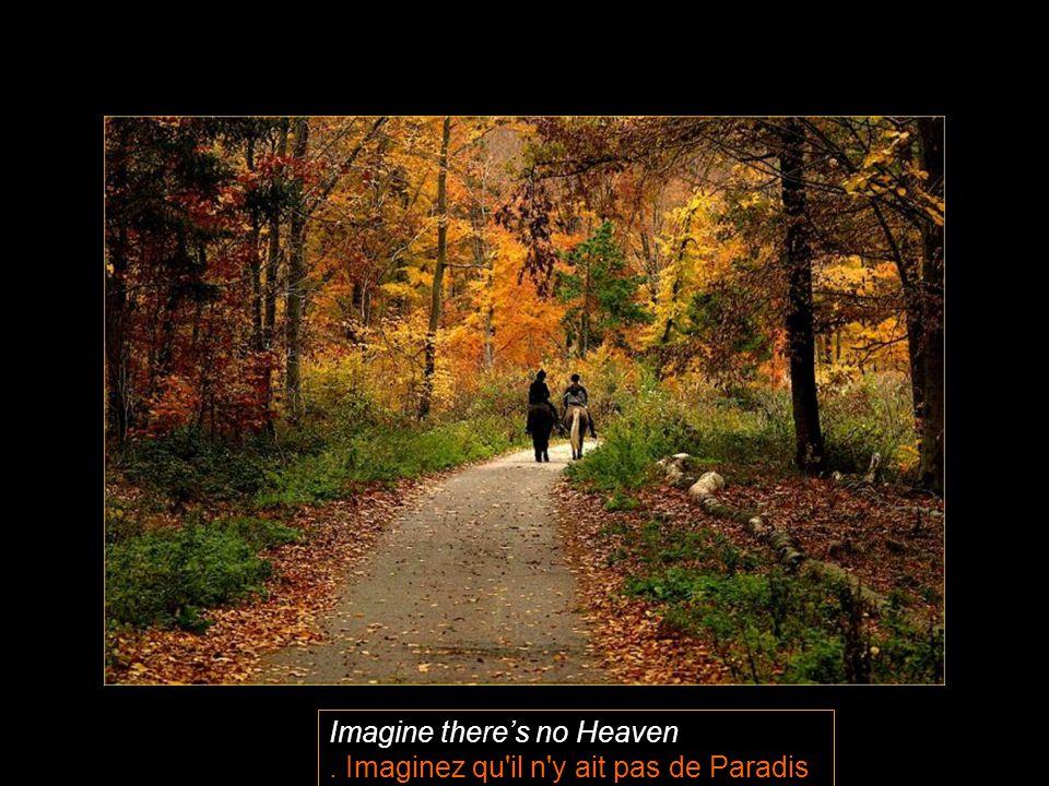 Imagine there's no Heaven. Imaginez qu il n y ait pas de Paradis.
