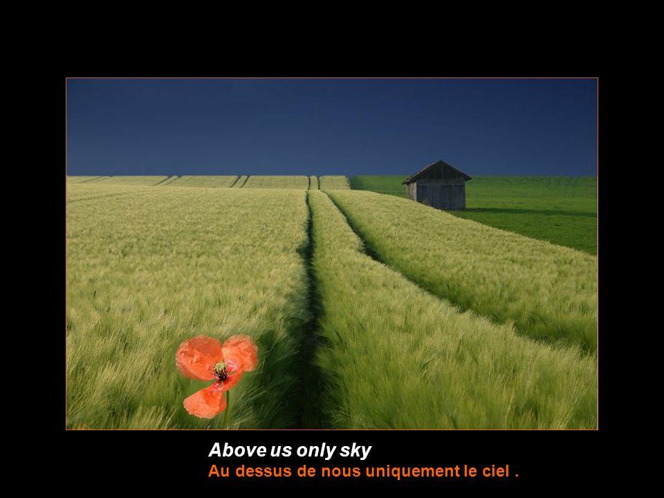 Above us only sky Au dessus de nous uniquement le ciel.