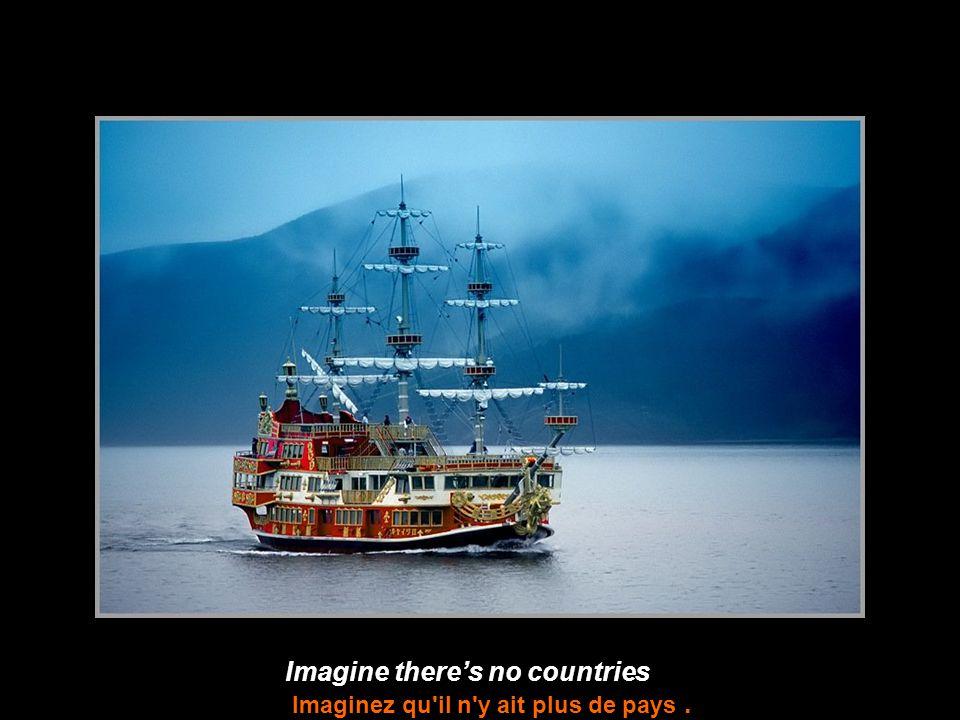 Imagine there's no countries Imaginez qu il n y ait plus de pays.