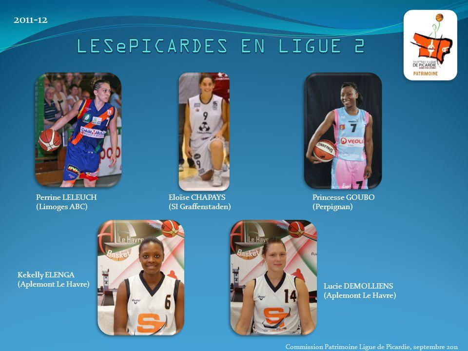 2011-12 Perrine LELEUCH (Limoges ABC) Eloïse CHAPAYS (SI Graffenstaden) Princesse GOUBO (Perpignan) Lucie DEMOLLIENS (Aplemont Le Havre) Kekelly ELENGA (Aplemont Le Havre) Commission Patrimoine Ligue de Picardie, septembre 2011