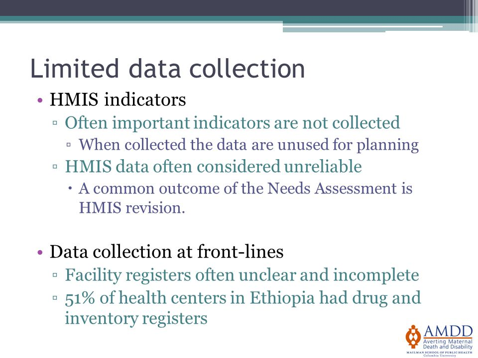 Limited data collection HMIS indicators ▫Often important indicators are not collected ▫When collected the data are unused for planning ▫HMIS data often considered unreliable  A common outcome of the Needs Assessment is HMIS revision.