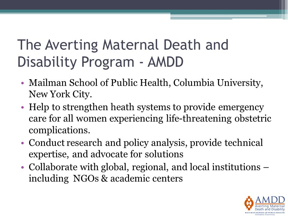The Averting Maternal Death and Disability Program - AMDD Mailman School of Public Health, Columbia University, New York City.