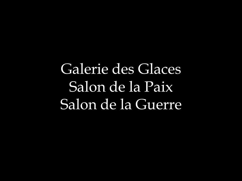 Galerie des Glaces Salon de la Paix Salon de la Guerre
