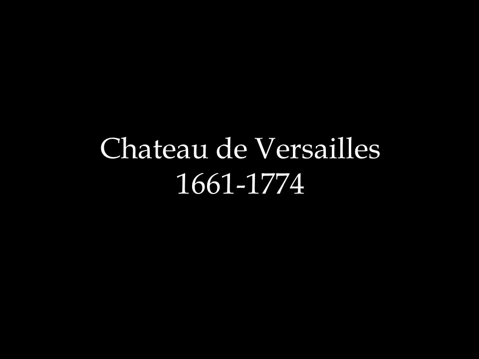 Chateau de Versailles 1661-1774