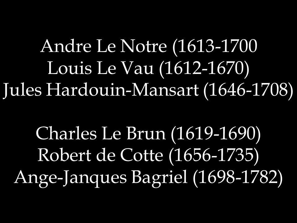 Andre Le Notre (1613-1700 Louis Le Vau (1612-1670) Jules Hardouin-Mansart (1646-1708) Charles Le Brun (1619-1690) Robert de Cotte (1656-1735) Ange-Janques Bagriel (1698-1782)
