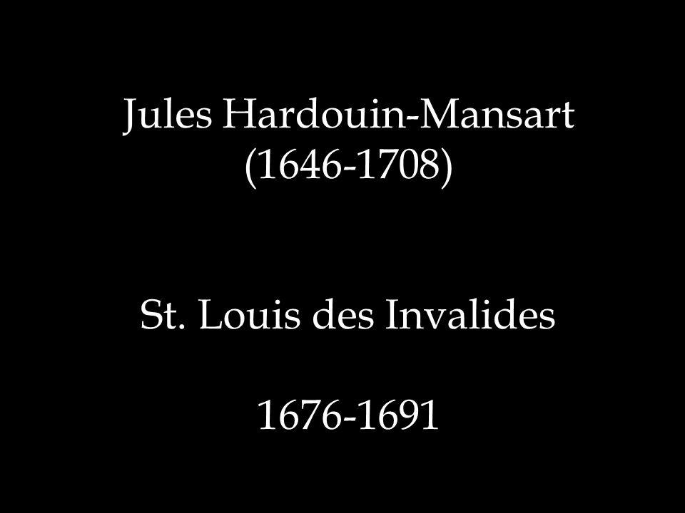 Jules Hardouin-Mansart (1646-1708) St. Louis des Invalides 1676-1691