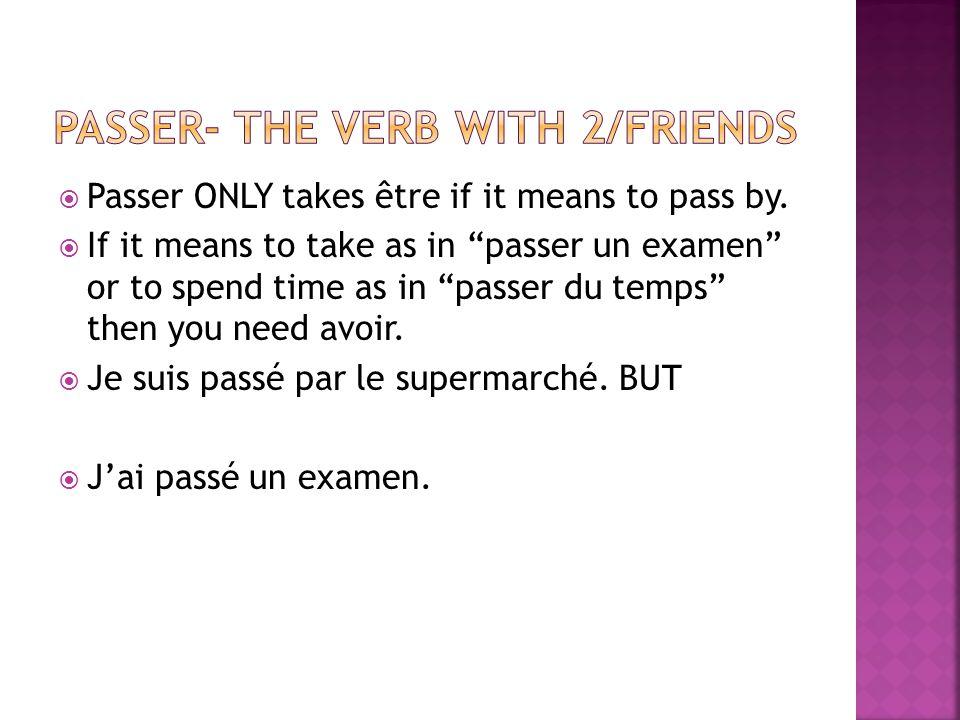  Past participles are formed in the normal manner, except for 5 exceptions:  Venir = venu; Revenir = revenu; Devenir = devenu  Mourir = mort  Naître = né