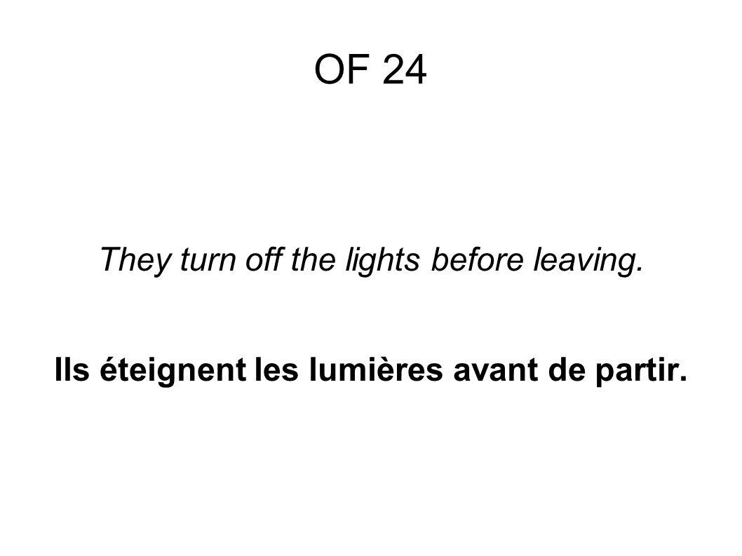 OF 24 They turn off the lights before leaving. Ils éteignent les lumières avant de partir.