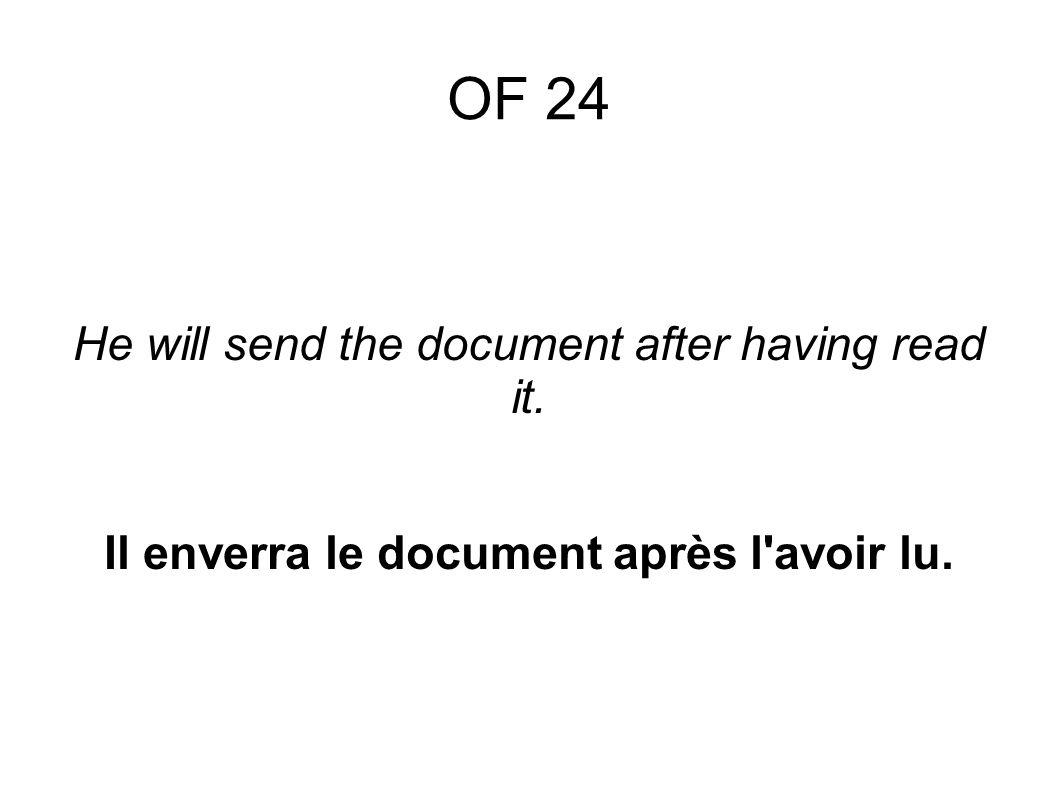 OF 24 He will send the document after having read it. Il enverra le document après l avoir lu.