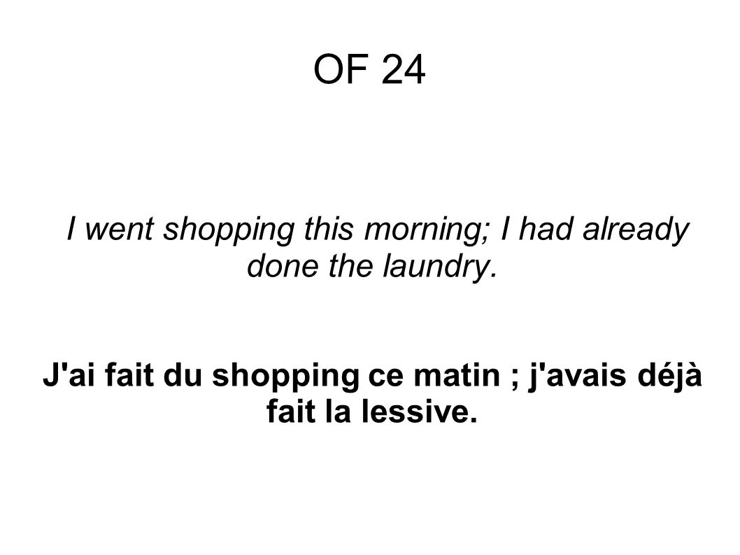 I went shopping this morning; I had already done the laundry.