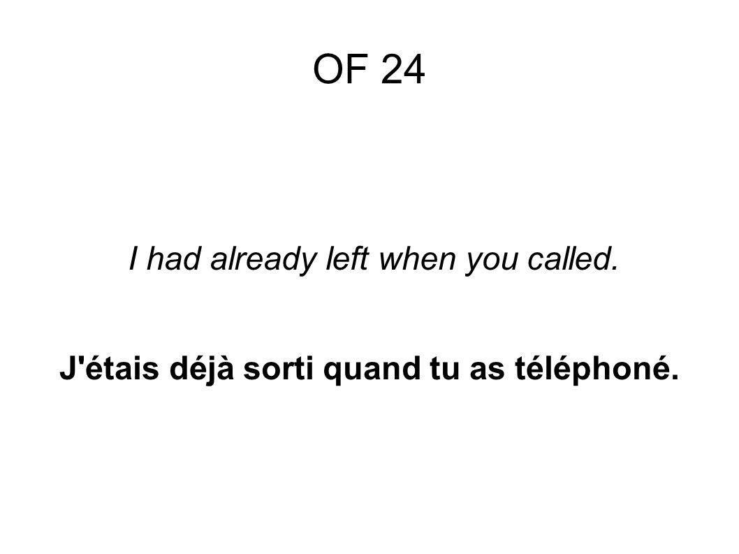 I had already left when you called. J étais déjà sorti quand tu as téléphoné.