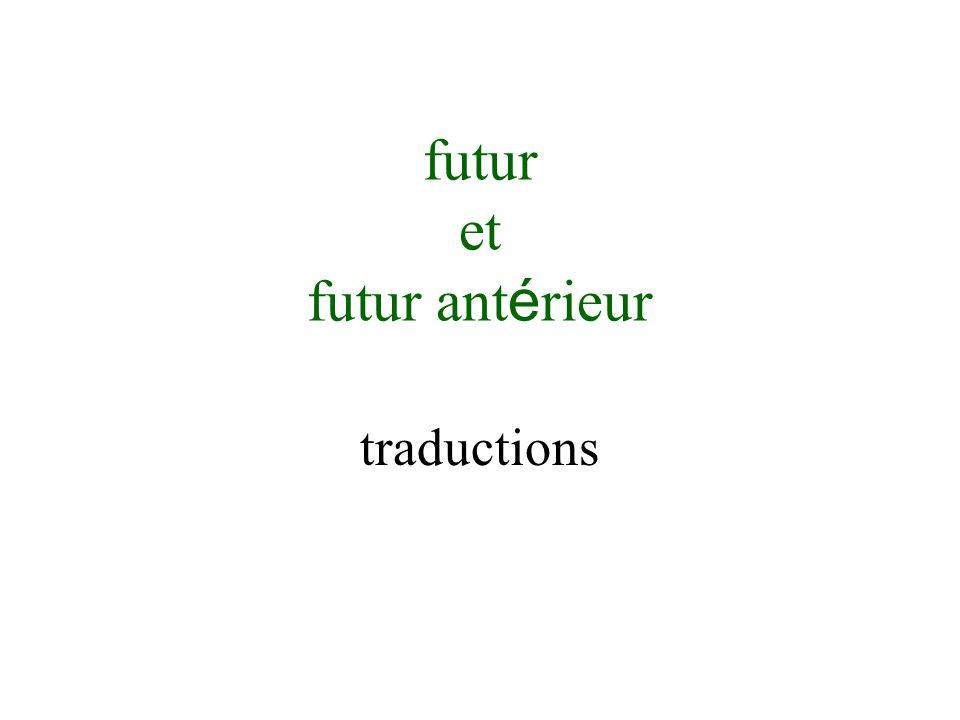 futur et futur ant é rieur traductions