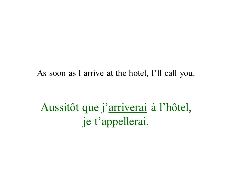 As soon as I arrive at the hotel, I'll call you.
