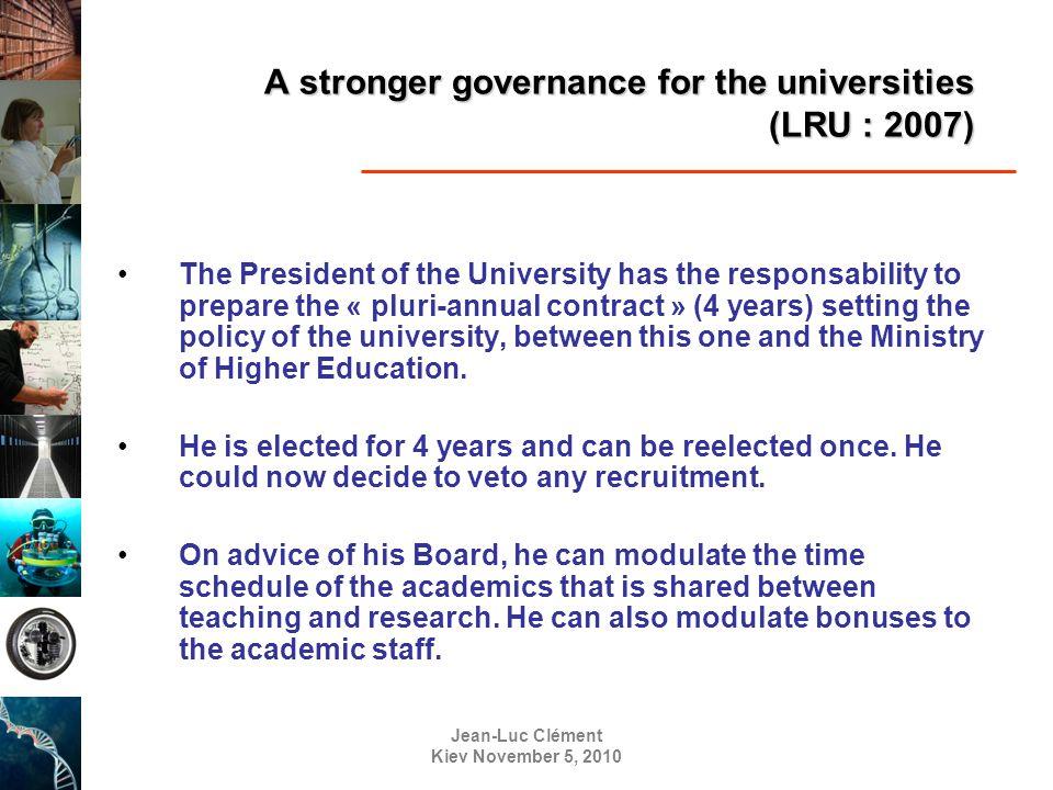 Jean-Luc Clément Kiev November 5, 2010 A stronger governance for the universities (LRU : 2007) The President of the University has the responsability