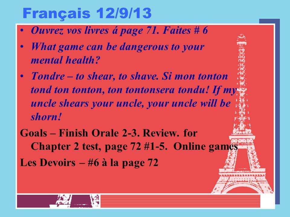 Français 12/9/13 Ouvrez vos livres á page 71.
