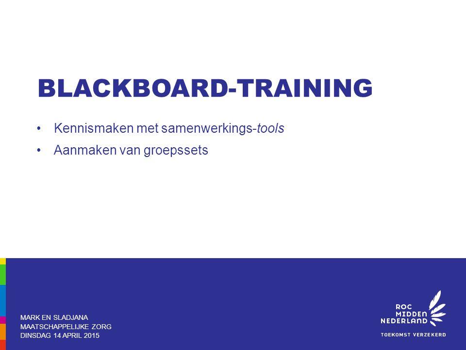 Kennismaken met samenwerkings-tools Aanmaken van groepssets MARK EN SLADJANA MAATSCHAPPELIJKE ZORG DINSDAG 14 APRIL 2015 BLACKBOARD-TRAINING
