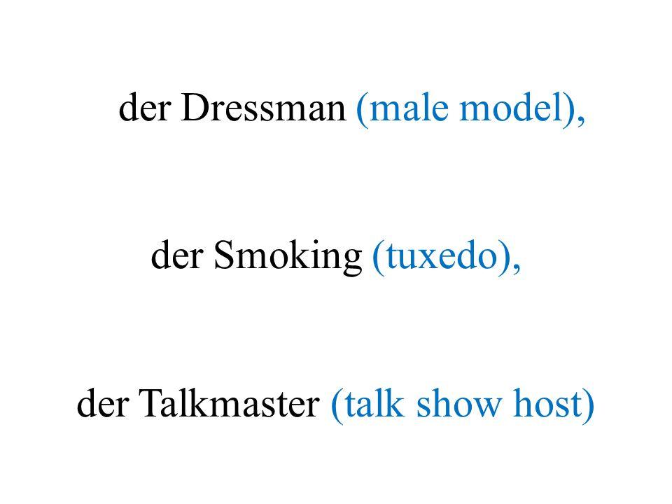 der Dressman (male model), der Smoking (tuxedo), der Talkmaster (talk show host)