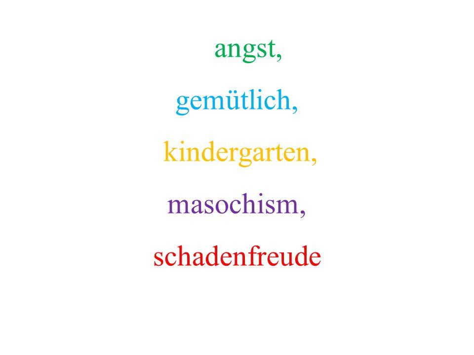 angst, gemütlich, kindergarten, masochism, schadenfreude