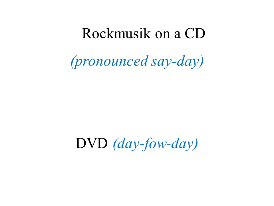 Rockmusik on a CD (pronounced say-day) DVD (day-fow-day)